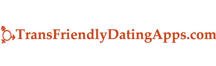 Trans Friendly Dating App is The Most Professional Trans Dating Site And App